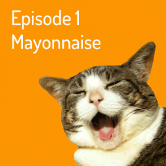 Episode 1 – Mayonnaise