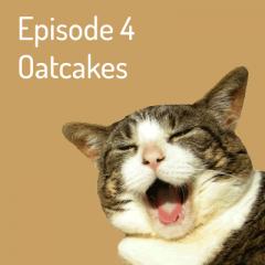 Episode 4 – Oatcakes