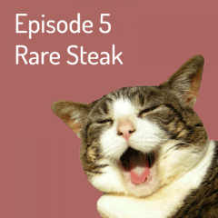 Episode 5 – Rare Steak