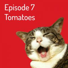 Episode 7 – Tomato