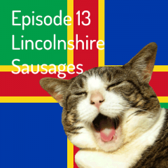 Episode 13 – Lincolnshire Sausage