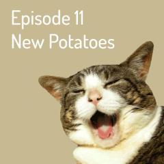 Episode 11 – New Potato